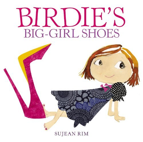 Birdies Big Girl Shoes by Sujean Rim [Little, Brown Books for Young Readers,2009] (Hardcover)