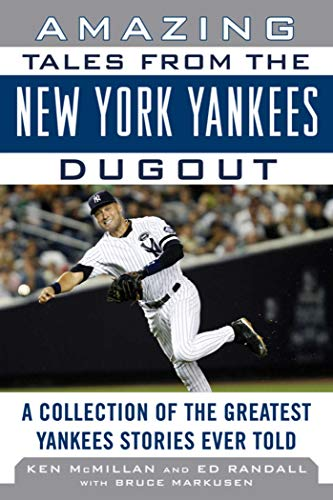 Amazing Tales from the New York Yankees Dugout: A Collection of the Greatest Yankees Stories Ever Told (Tales from the ()