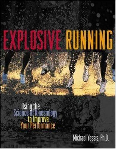 Read Online Explosive Running: Using the Science of Kinesiology to Improve Your Performance pdf