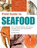 Field Guide to Seafood, Aliza Green, 1594741352