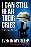 I Can Still Hear Their Cries, Even in My Sleep, E. Everett McFall, 1432704575