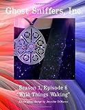 Ghost Sniffers, Inc. Season 1, Episode 8 Script: Wild Things Waking, Jennifer DiMarco, 1495208931