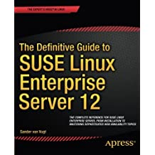The Definitive Guide to SUSE Linux Enterprise Server 12 by Sander van Vugt (2014-11-07)