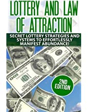 Lottery and the Law of Attraction: Secret Lottery Strategies and Systems to Effortlessly Manifest Abundance!