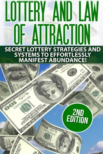 Lottery and the Law of Attraction: Secret Lottery Strategies and Systems to Effortlessly Manifest Abundance! (lottery, metaphysics, lottery systems, ... manifesting abundance, law of attraction)