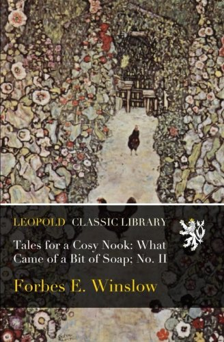 Download Tales for a Cosy Nook: What Came of a Bit of Soap; No. II PDF