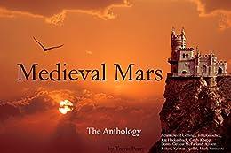 Medieval Mars: The Anthology (Terraformed Interplanetary Book 1) by [Perry, Travis, Heckenbach, Kat, Rohan, Allison, Collings, Adam David, Domschot, Jill, Venturini, Mark, Koepp, Cindy, Stieffel, Kristen, McFarland, Donna Gielow]