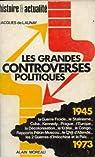 Les grandes controverses politiques de 1945 a 1973 par Jacques de Launay