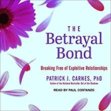 The Betrayal Bond: Breaking Free of Exploitive Relationships Audiobook by Patrick Carnes, Ph.D. Narrated by Paul Costanzo