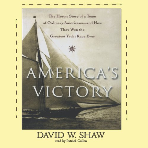 America's Victory: How a Team of Ordinary Americans Won the Greatest Yacht Race Ever
