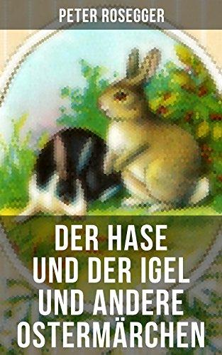 Der Hase und der Igel und andere Ostermärchen: Rätselhaftes Ostermärchen + Der Hase und der Igel + Als ich nach Emaus zog + Die Ostereier + Die Schnellläufer ... Frühling + Hans Donnerstag (German Edition)