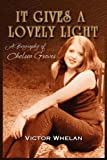 It Gives a Lovely Light a Biography of Chelsea Groves, Victor Whelan, 1608609685