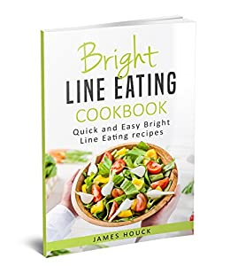 Bright Line Eating: Bright Line Eating Cookbook: Quick and Easy Bright Line Eating Recipes by [Houck, James]