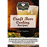 Craft Beer Cooking Recipes: The Ultimate Guide to Only the Best Recipes Using Craft Beer. From Honey Beer Braised Ribs To Crispy Beer Battered Fish This ... More (The Essential Kitchen Series Book 99)