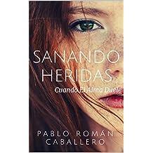 Sanando Heridas : Cuando El Alma Duele (Spanish Edition)