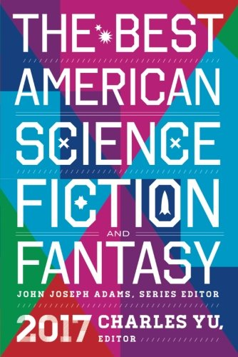 The Best American Science Fiction and Fantasy 2017 (The Best American Series )