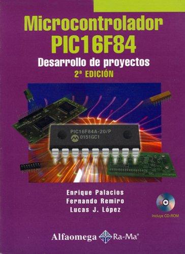 Microcontrolador PIC16F84 - Desarrollo de Proyectos, 2. Ed. (Spanish Edition): Enrique PALACIOS, Fernando REMIRO, Lucas LOPEZ: 9789701511749: Amazon.com: ...