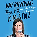 Unfriending My Ex: And Other Things I'll Never Do Audiobook by Kim Stolz Narrated by Kim Stolz