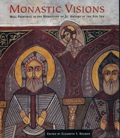 Read Online Monastic Visions: Wall Paintings in the Monastery of St.Antony at the Red Sea by Elizabeth Bolman (2002-02-01) pdf epub
