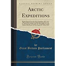 Arctic Expeditions: Results Derived from the Arctic Expedition, 1875-76; I. Physical Observations by Captain Sir George Nares, R. N., and Captain Feilden, &C.; II. Medical Report on the Eskimo Dog Disease, by Fleet Surgeon B. Ninnis, M.D