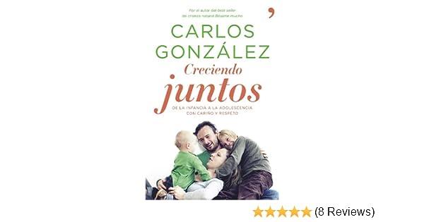 Amazon.com: Creciendo juntos: De la infancia a la adolescencia con cariño y respeto (Spanish Edition) eBook: Carlos González: Kindle Store