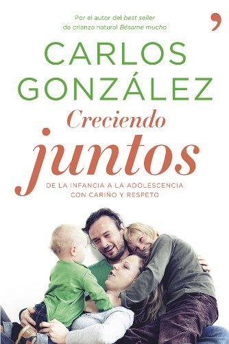 Creciendo juntos: De la infancia a la adolescencia con cariño y respeto (Spanish Edition