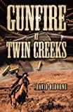 Gunfire at Twin Creeks, David D. Osborne, 1466968095