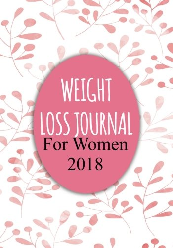 Weight Loss Journal For Women 2018: 90 Days Food & Exercise Journal...