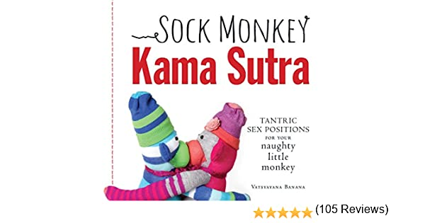 Sock Monkey Kama Sutra: Tantric Sex Positions for Your Naughty ...