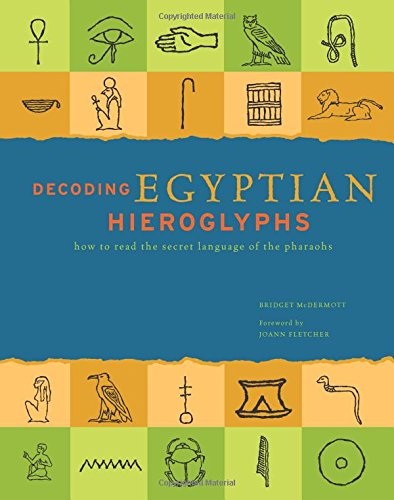 Decoding Egyptian Hieroglyphs: How to read the secret language of the Pharaohs by Chartwell Books