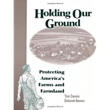 Holding Our Ground: Protecting America's Farms And Farmland