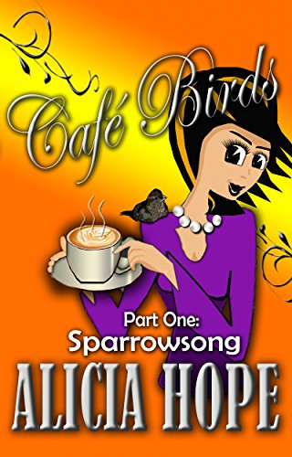 Book: Cafe Birds - Sparrowsong (The Cafe Birds Book 1) by Alicia Hope