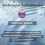 Psychic Vision, Expand Your Intuition & Clairvoyant Abilities: Chakra Guided Meditation, Solfeggio Frequencies & Subliminal Affirmations | Solfeggio Subliminals