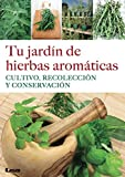 img - for Tu jard n de hierbas arom ticas: Cultivo, recolecci n y conservaci n (Spanish Edition) book / textbook / text book