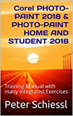 Important! Because many pictures and screenshots on kindle reader NOT good readable - on kindle app for PC or laptop perfect useable!Training manual for Corel Photo-Paint 2018 & Corel Photo-Paint Home and Student 2018With many integrated ...