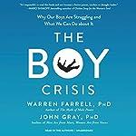 The Boy Crisis   Warren Farrell PhD,John Gray PhD