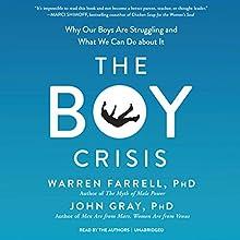 The Boy Crisis Audiobook by Warren Farrell PhD, John Gray PhD Narrated by Warren Farrell PhD, John Gray PhD