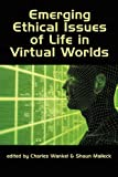 Emerging Ethical Issues of Life in Virtual Worlds, Charles Wankel and Shaun K. Malleck, 1607523779