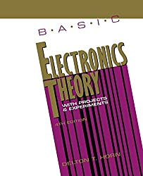 Basic Electronics Theory: With Projects and Experiments