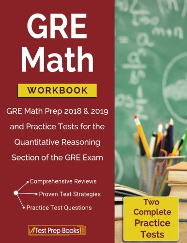 GRE Math Workbook: GRE Math Prep 2018 & 2019 and Practice Tests for the Quantitative Reasoning Section of the GRE Exam
