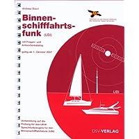 Binnenschifffahrtsfunk (UBI): Mit Fragen- und Antwortenkatalog. Vorbereitung auf die Prüfung für das UKW-Sprechfunkzeugnis für den Binnenschiffahrtsfunk (UBI)