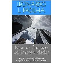 Manual Jurídico do Empreendedor: O guia prático jurídico do empresário e do administrador (Portuguese Edition)