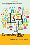 Connected Play : Tweens in a Virtual World, Kafai, Yasmin B. and Fields, Deborah A., 0262019930