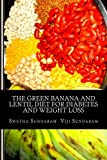 The Green Banana And Lentil Diet For Diabetes And Weight Loss