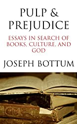 Pulp & Prejudice: Essays in Search of Books, Culture, and God