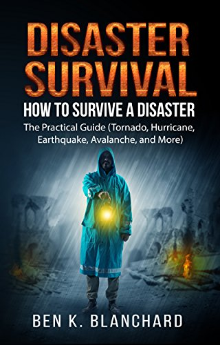 Disaster Survival: How To Survive a Disaster - The practical Guide (Tornado, Hurricane, Earthquake, Avalanche, and More) by [Blanchard, Ben K.]
