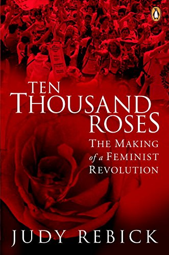 Ten Thousand Roses: The Making Of A Feminist Revolution