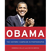 Obama: The Historic Campaign in Photographs: The Historic Campaign in Photos
