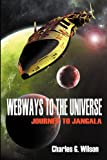 Webways to the Universe, Charles G. Wilson, 1554048362