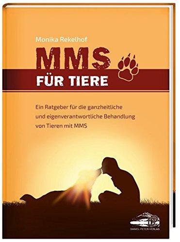 mms-fr-tiere-ein-ratgeber-fr-die-ganzheitliche-und-eigenverantwortliche-behandlung-von-tieren-mit-mms